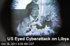 US weighed use of cyberattacks to weaken libya