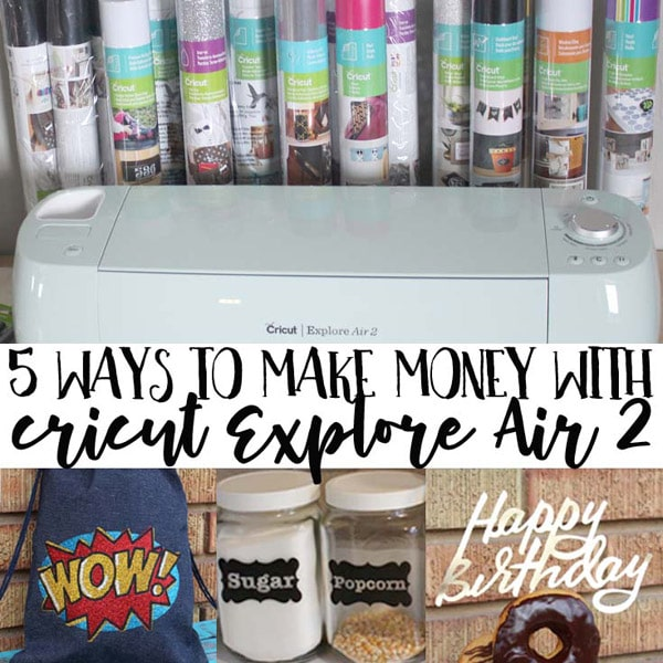 5 Ways to Make Money with the Cricut Explore Air 2 or Cricut Maker electronic cutting machine.