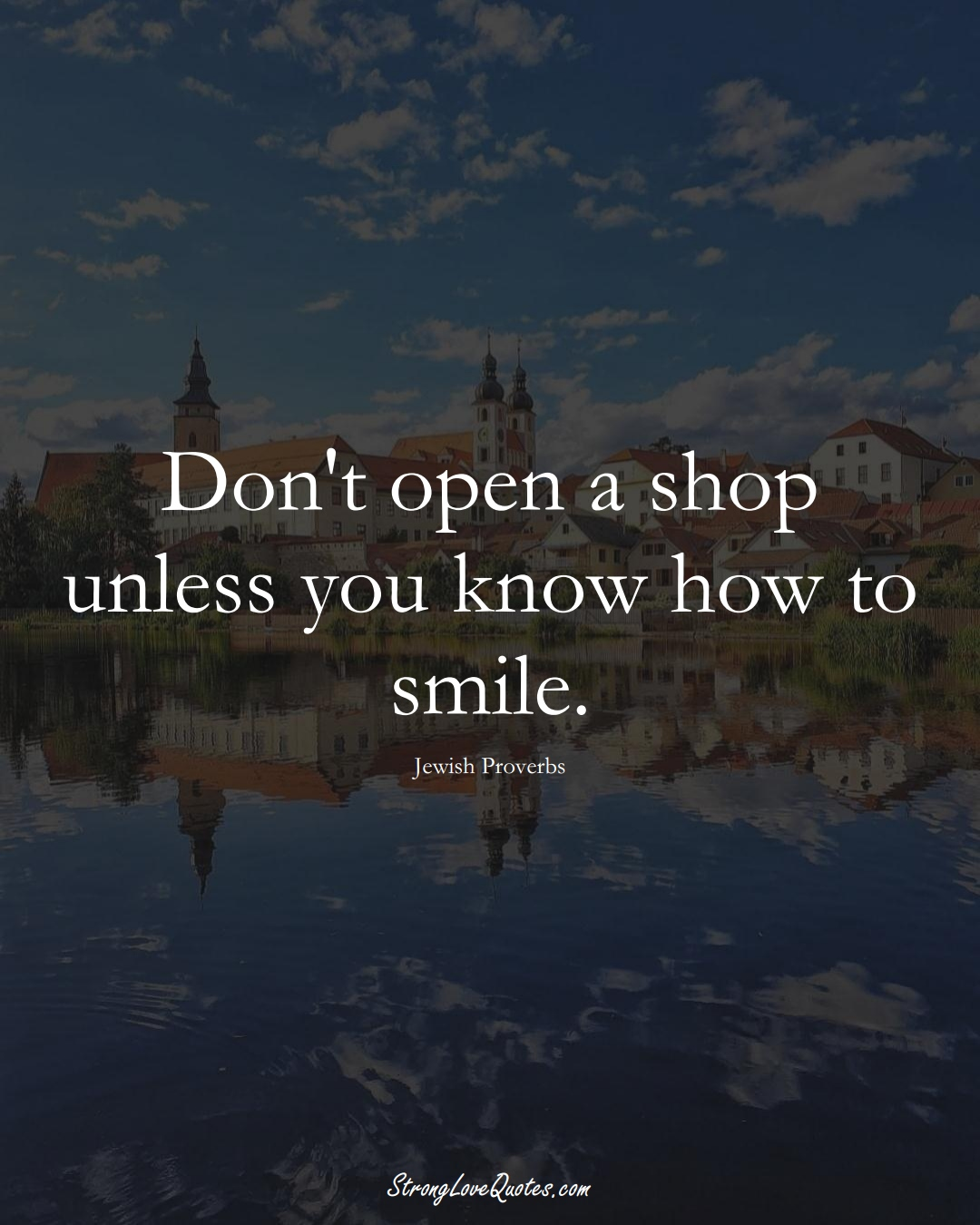 Don't open a shop unless you know how to smile. (Jewish Sayings);  #aVarietyofCulturesSayings
