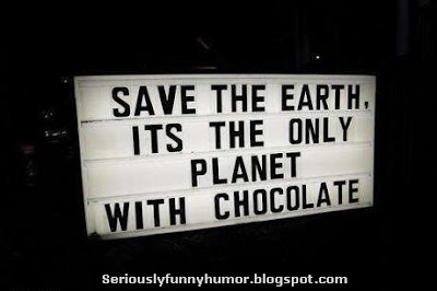Save the Earth, it's the only planet with CHOCOLATE! Sign