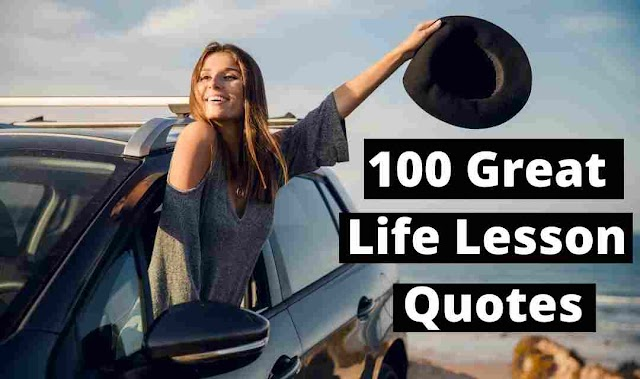 100 Great Life Lesson Quotes that can Change Your Thoughts