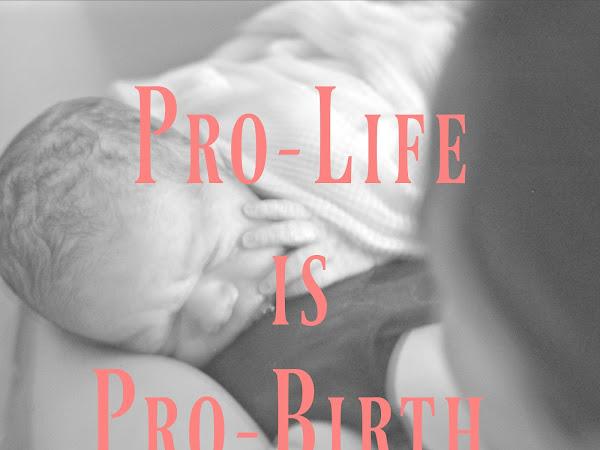 Pro-Life *is* Pro-Birth.