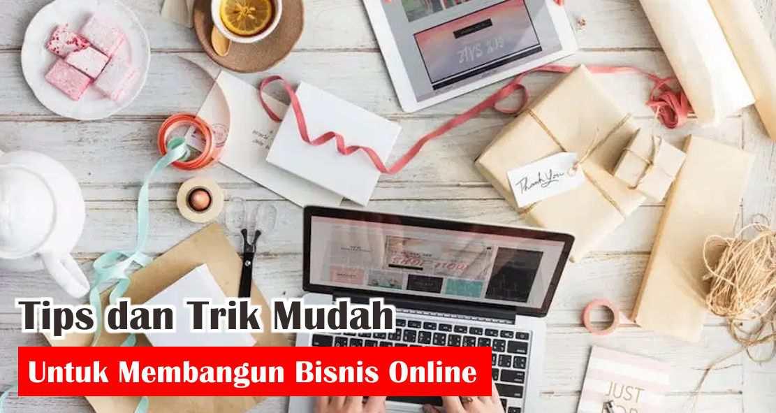 Tips dan Trik Mudah Untuk Membangun Bisnis Online