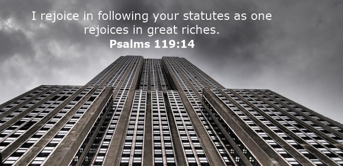 I rejoice in following your statutes as one rejoices in great riches.