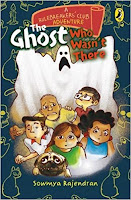Books: The Ghost Who Wasn't There by Sowmya Rajendran and illustrated by Arun Kumar Kaushik (Age: 9+Years)