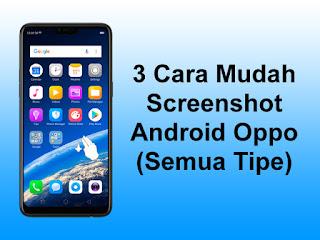 3 Cara Mudah Screenshot Android Oppo (Semua Tipe)