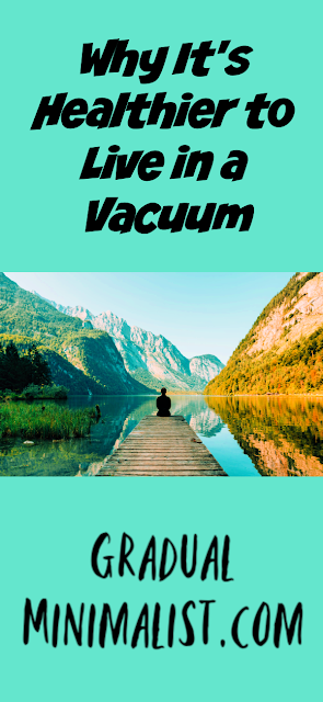 Why It's Healthier to Live in a Vacuum