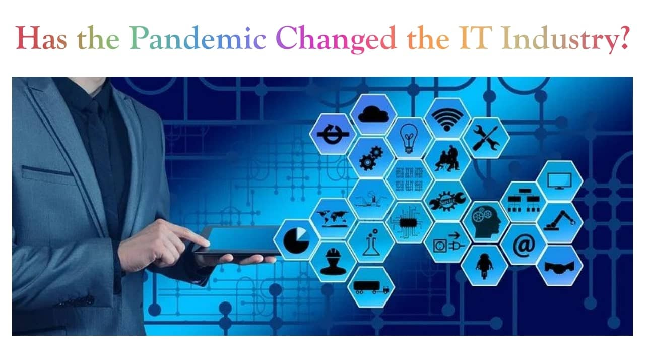 Has the Pandemic Changed the IT Industry