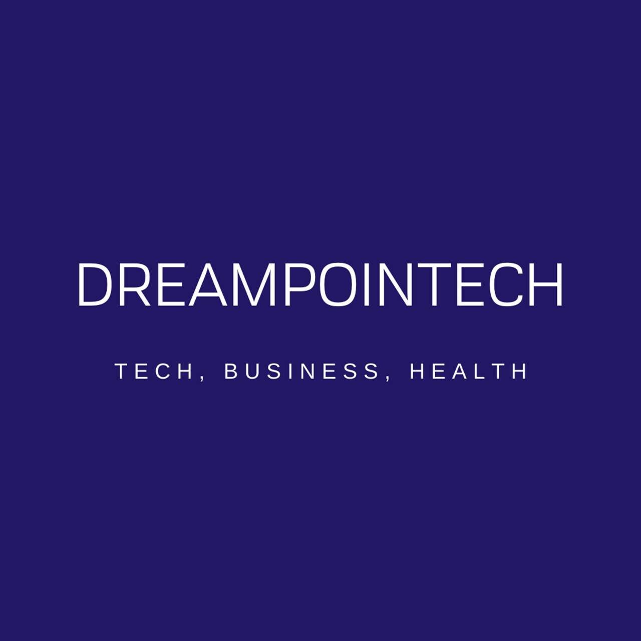 DreamPoinTech: Tech, Business, Health