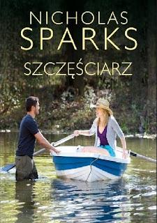 Czasem rzeczy najzwyklejsze - kiedy się je dzieli z właściwymi ludźmi - bywają niezwykłe - recenzja książki Szczęściarz Nicholas Sparks