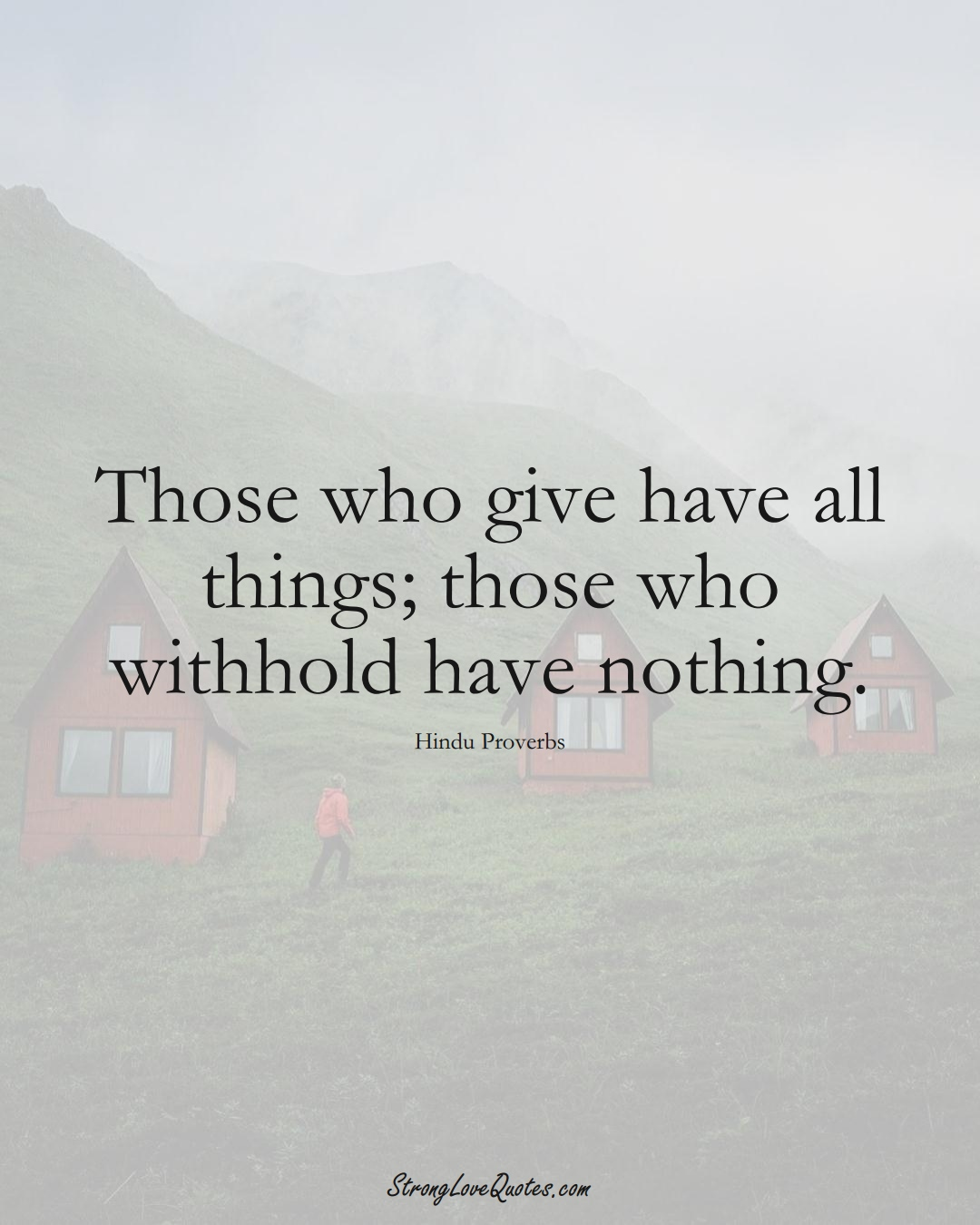 Those who give have all things; those who withhold have nothing. (Hindu Sayings);  #aVarietyofCulturesSayings