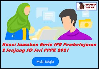 gambar kunci jawaban reviu IPA pembelajaran 2 seri PPPK jenjang SD