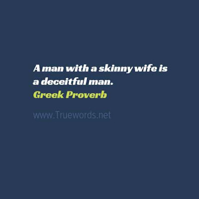 A man with a skinny wife is a deceitful man
