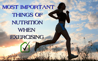 THE MOST IMPORTANT THINGS OF NUTRITION WHEN EXERCISING,