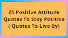 25 Positive Attitude Quotes To Stay Positive ( Quotes To Live By)