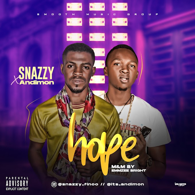 Music: Snazzy ft Andimon - Hope