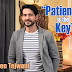 """Patience is the key""- Hiten Tejwani"