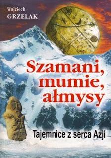 Szamani, mumie, ałmysy. Tajemnice z serca Azji - Wojciech Grzelak