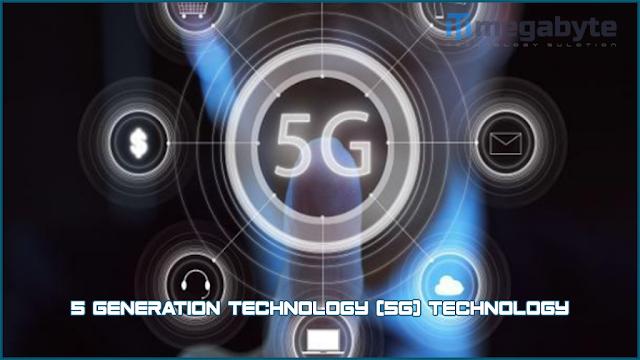 5 Generation Technology (5G) Technology