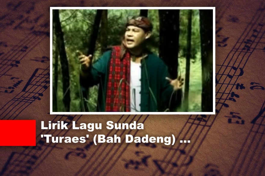Lirik Lagu Sunda 'Turaes' (Bah Dadeng)