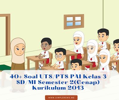 Soal UTS/PTS PAI Kelas 3 SD/MI Semester 2(Genap) Kurikulum 2013 www.simplenews.me