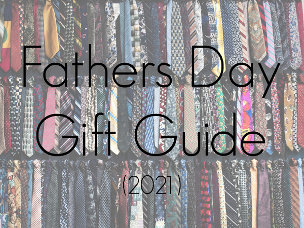 Fathers Day Gift Guide (2021)