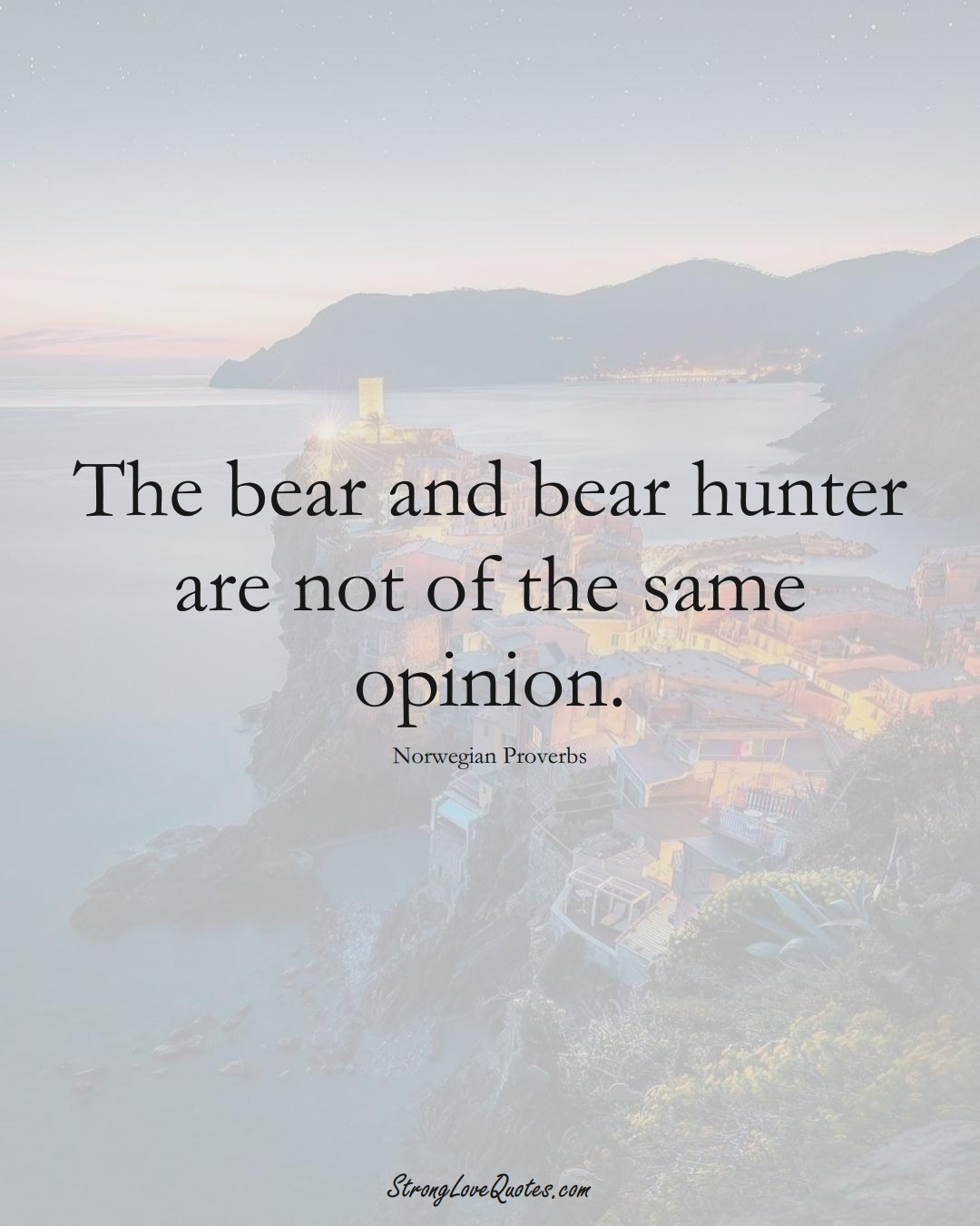 The bear and bear hunter are not of the same opinion. (Norwegian Sayings);  #EuropeanSayings