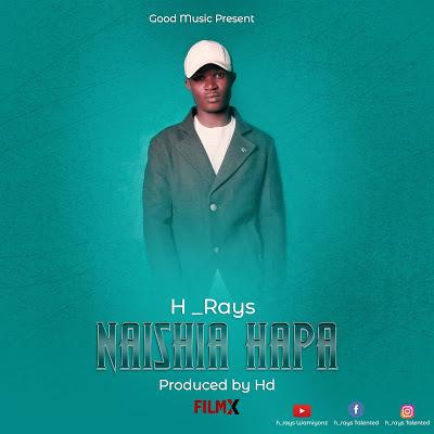 Download Audio | H Rays - Naishia hapa