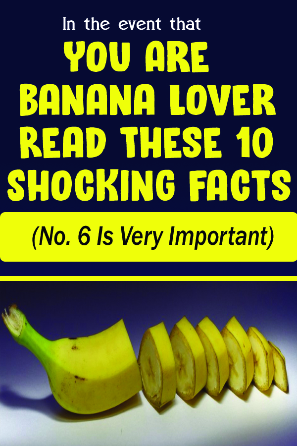 In the event that You Are Banana Lover Read These 10 Shocking Facts (No. 6 Is Very Important)