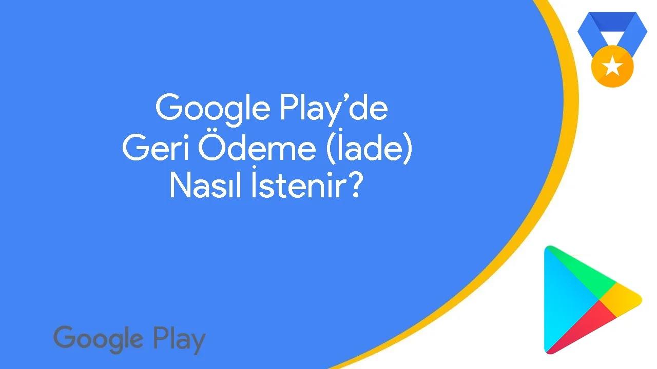 Google Play'de İade Nasıl Yapılır? Geri Ödeme Nasıl Alınır?