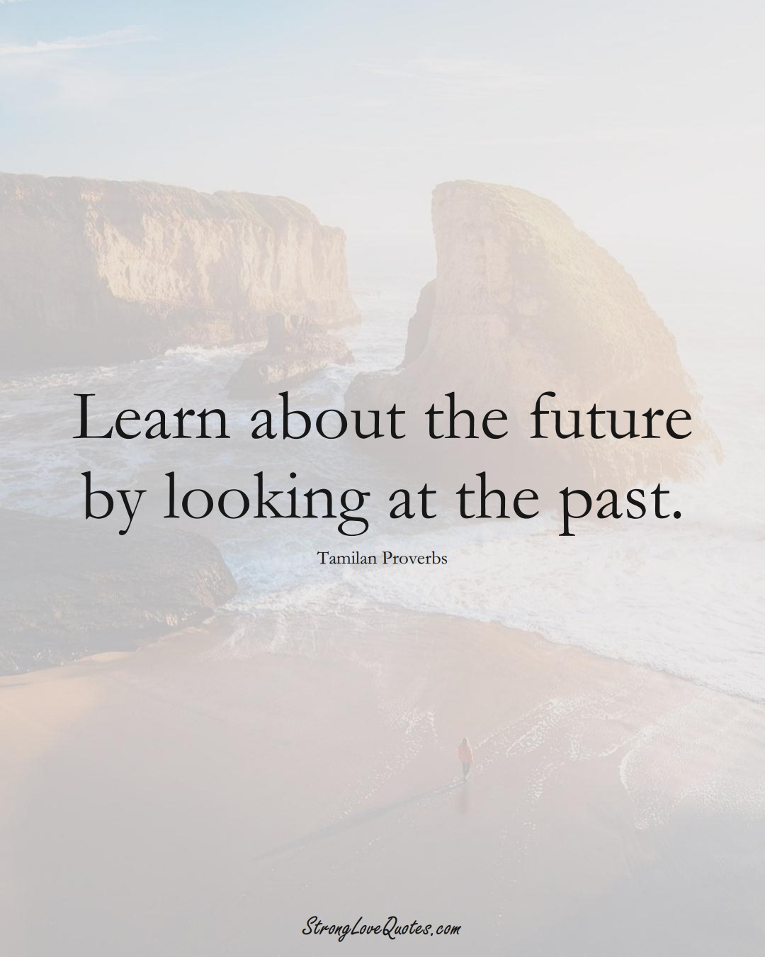Learn about the future by looking at the past. (Tamilan Sayings);  #aVarietyofCulturesSayings