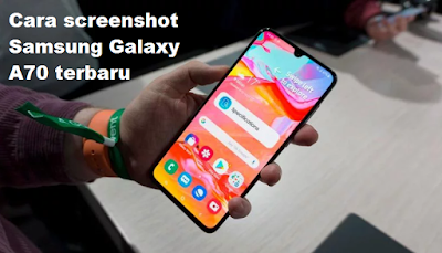 Cara screenshot Samsung Galaxy A70 terbaru