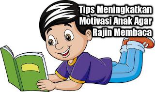 Tips Meningkatkan Motivasi Anak Agar Rajin Membaca