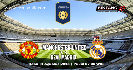 PREDIKSI MANCHESTER UNITED VS REAL MADRID 1 AGUSTUS 2018