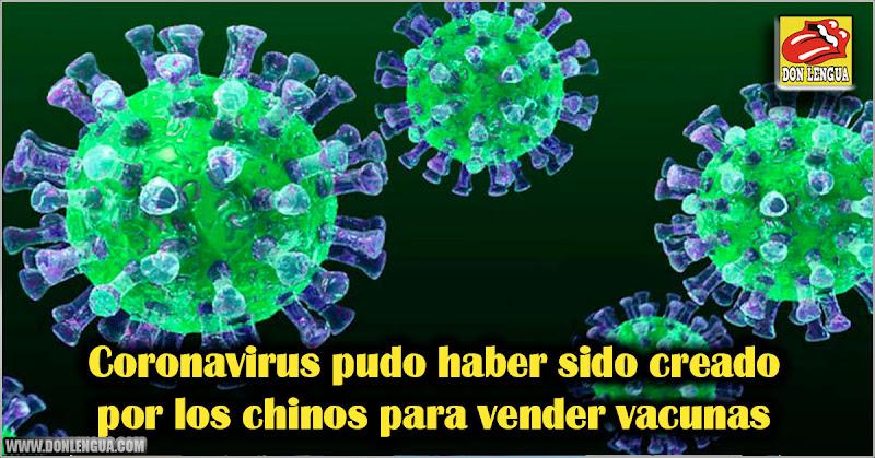 Coronavirus pudo haber sido creado por los chinos para vender vacunas