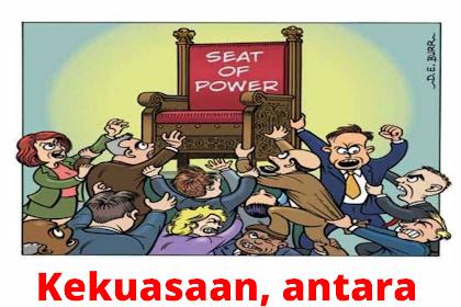 KEKUASAAN, ANTARA AMANAH DAN AMBISI