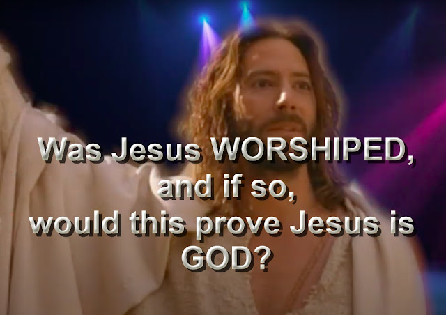 Was Jesus WORSHIPED, and if so, would this prove Jesus is GOD?
