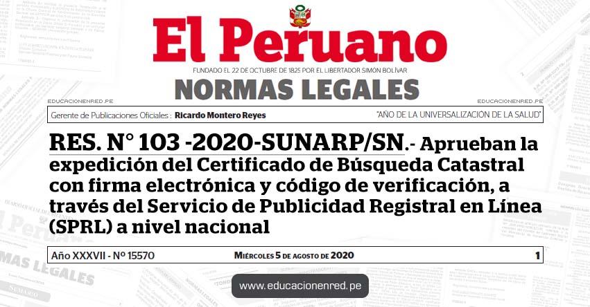 RES. N° 103 -2020-SUNARP/SN.- Aprueban la expedición del Certificado de Búsqueda Catastral con firma electrónica y código de verificación, a través del Servicio de Publicidad Registral en Línea (SPRL) a nivel nacional