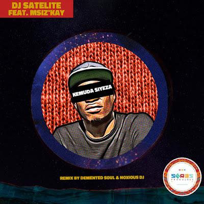 DJ Satelite Feat. Msiz'Kay - Kemuda Siyeza (Demented Soul & Noxious DJ Afro MIx)