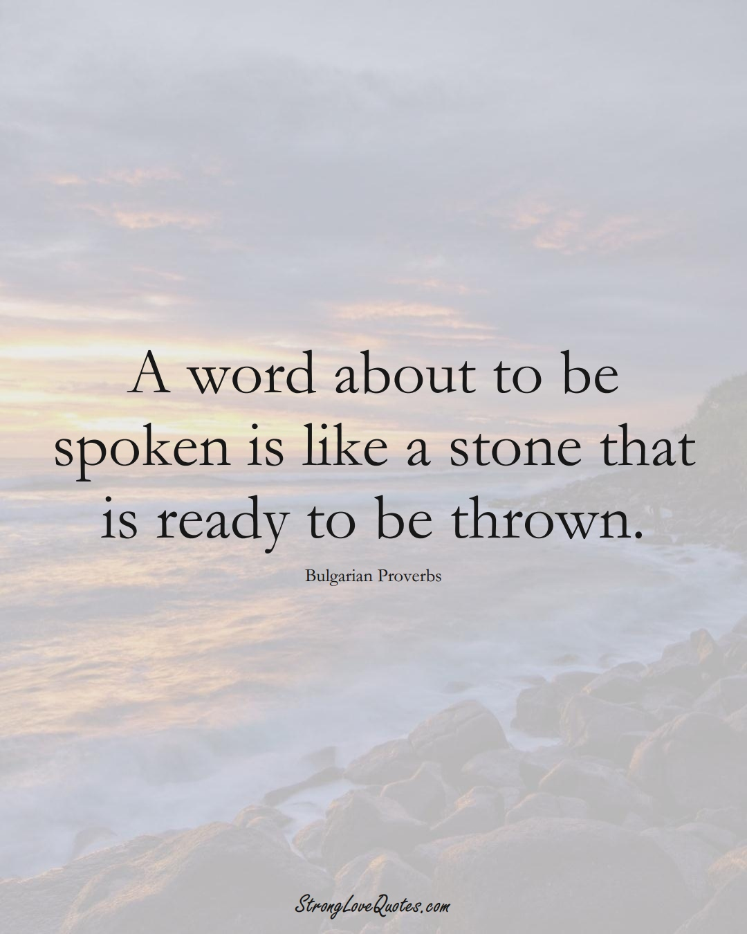 A word about to be spoken is like a stone that is ready to be thrown. (Bulgarian Sayings);  #EuropeanSayings