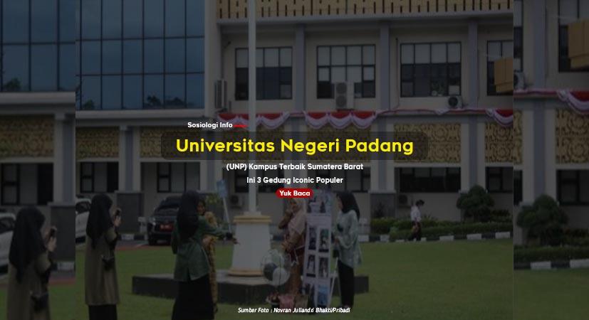 Universitas Negeri Padang (UNP) Kampus Terbaik Sumatera Barat, Ini 3 Gedung Iconic Populer