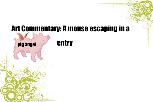 Art Commentary: A mouse escaping in a pig angel entry