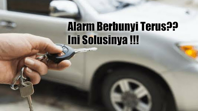 Penyebab dan Cara Mengatasi Remote Alarm Mobil Yang Rusak Bunyi Terus