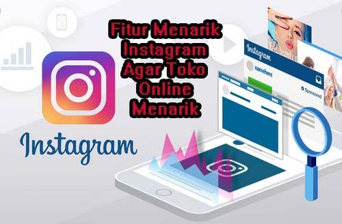 Fitur Menarik Instagram Agar Toko Online Menarik