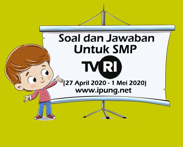 Soal dan Jawaban Pembelajaran TVRI SMP (27 April-1 Mei 2020)