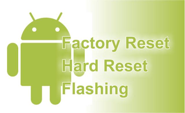 Apakah yang dimaksud Factory Reset, Hard Reset dan Flashing di Android