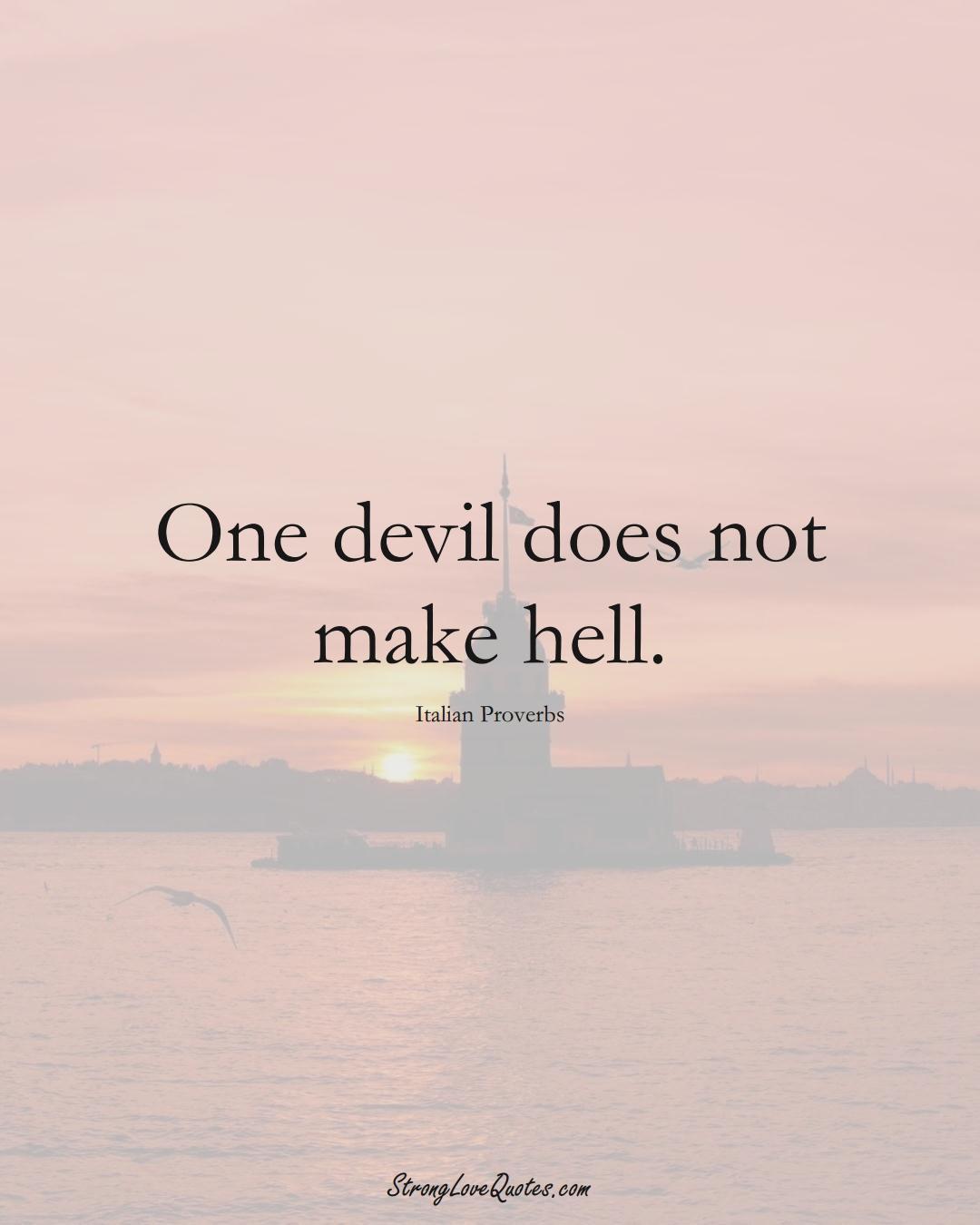 One devil does not make hell. (Italian Sayings);  #EuropeanSayings