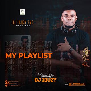 MIXTAPE: DJ 2Buzy - My Playlist   @dj2buzy