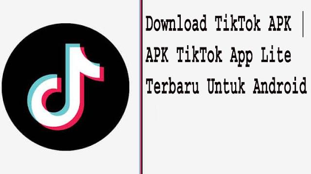 Download TikTok APK | APK TikTok App Lite Terbaru Untuk Android 1