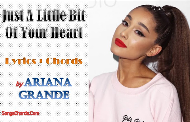 Just A Little Bit Of Your Heart Chords and Lyrics by Ariana Grande